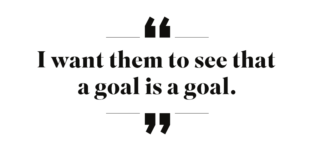 Quote saying: I want them to see that a goal is a goal